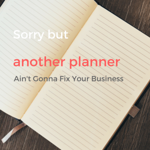 Sorry but another planner ain't gonna fix your business. Try this easier solution