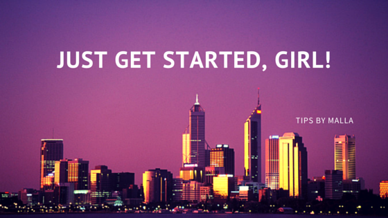 Just get started, Girl!