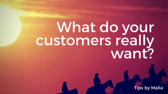 What do your customers really want?