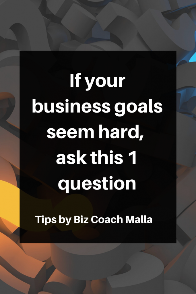 If your biz goals seem hard, ask this 1 question